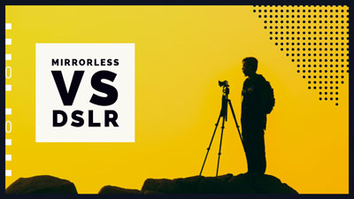 Mirrorless vs DSLR – which should you buy?